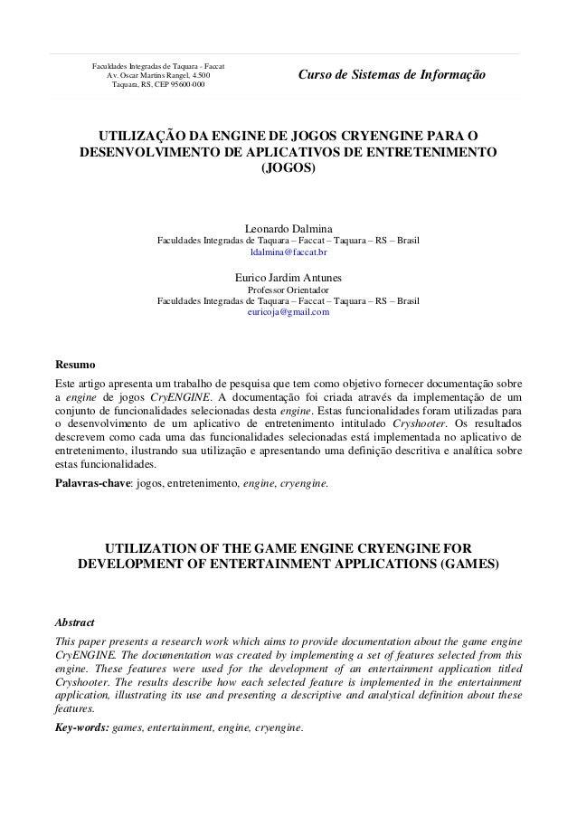 UTILIZAÇÃO DA ENGINE DE JOGOS CRYENGINE PARA O DESENVOLVIMENTO DE APLICATIVOS DE ENTRETENIMENTO (JOGOS) Leonardo Dalmina F...