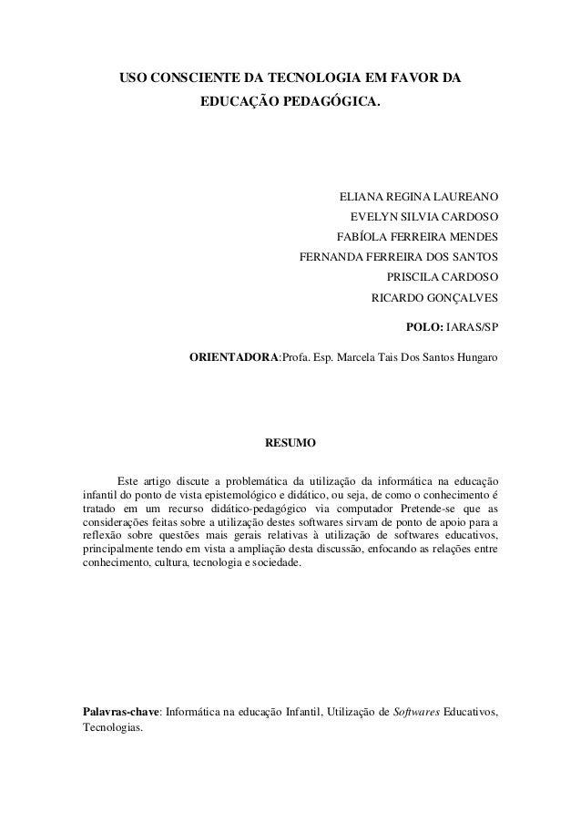 USO CONSCIENTE DA TECNOLOGIA EM FAVOR DA EDUCAÇÃO PEDAGÓGICA. ELIANA REGINA LAUREANO EVELYN SILVIA CARDOSO FABÍOLA FERREIR...