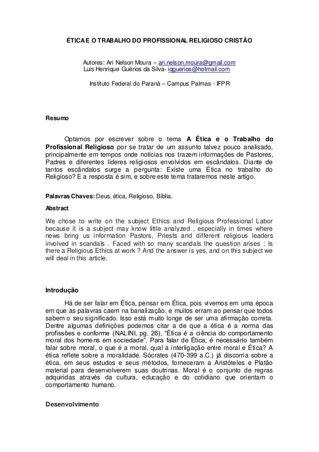 ÉTICAE O TRABALHO DO PROFISSIONAL RELIGIOSO CRISTÃO Autores: Ari Nelson Moura – ari.nelson.moura@gmail.com Luis Henrique G...