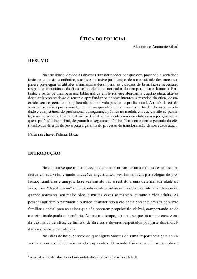 ÉTICA DO POLICIAL Alcionir do Amarante Silva1 RESUMO Na atualidade, devido às diversas transformações por que vem passando...