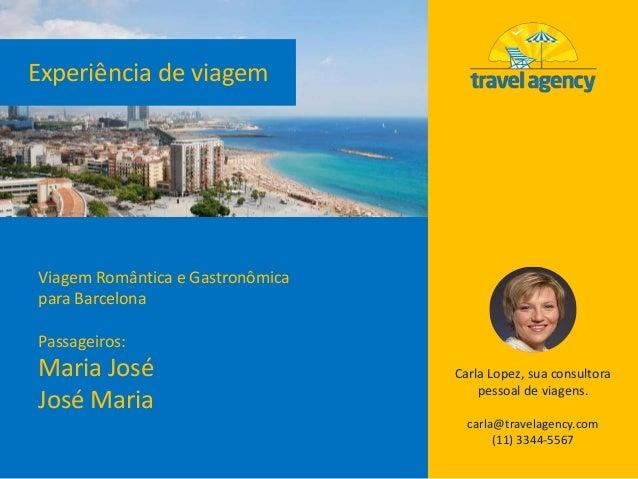 Experiência de viagem Carla Lopez, sua consultora pessoal de viagens. carla@travelagency.com (11) 3344-5567 Viagem Românti...