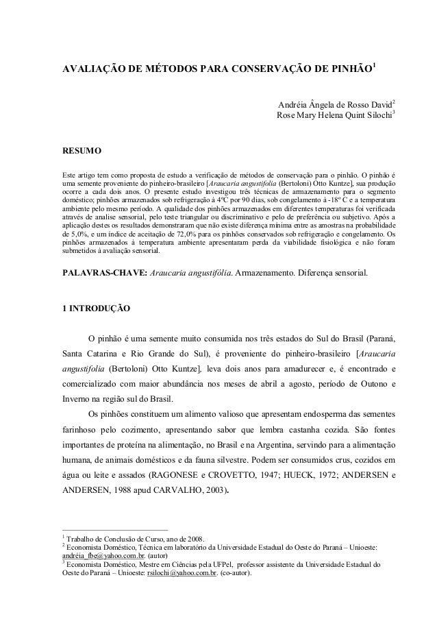AVALIAÇÃO DE MÉTODOS PARA CONSERVAÇÃO DE PINHÃO1  Andréia Ângela de Rosso David2  Rose Mary Helena Quint Silochi3  RESUMO ...