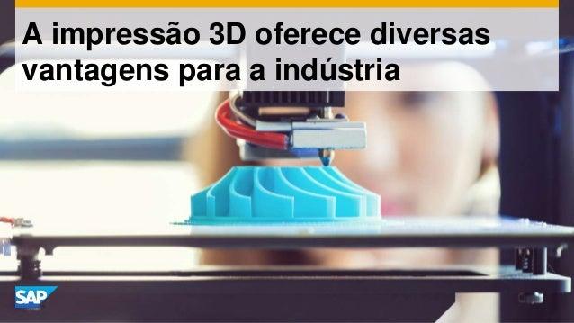 A impressão 3D oferece diversas vantagens para a indústria