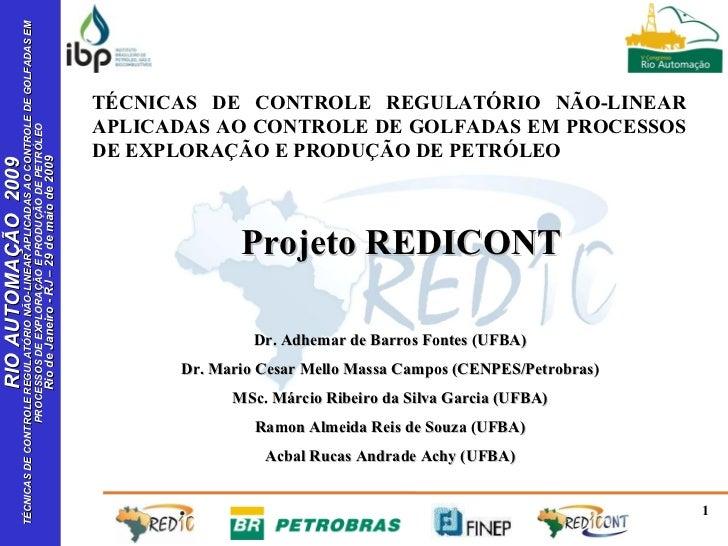 TÉCNICAS DE CONTROLE REGULATÓRIO NÃO-LINEAR APLICADAS AO CONTROLE DE GOLFADAS EM PROCESSOS DE EXPLORAÇÃO E PRODUÇÃO DE PET...