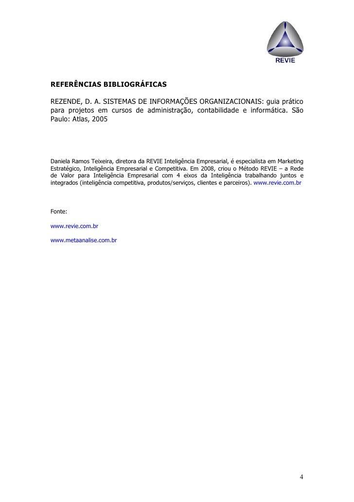 REFERÊNCIAS BIBLIOGRÁFICAS  REZENDE, D. A. SISTEMAS DE INFORMAÇÕES ORGANIZACIONAIS: guia prático para projetos em cursos d...