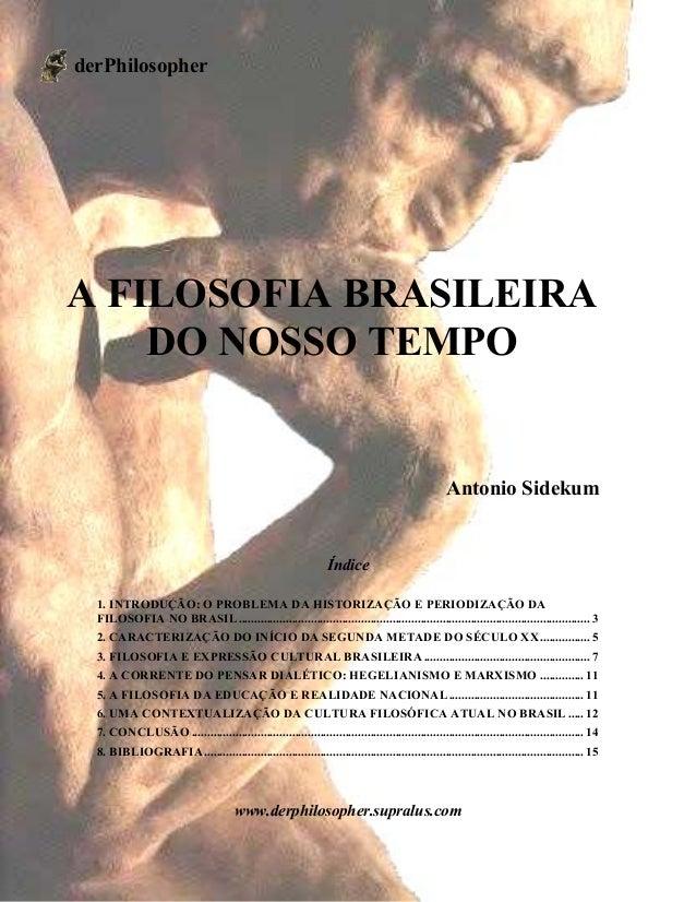 www.derphilosopher.supralus.com 1 A FILOSOFIA BRASILEIRA DO NOSSO TEMPO Antonio Sidekum Índice 1. INTRODUÇÃO: O PROBLEMA D...