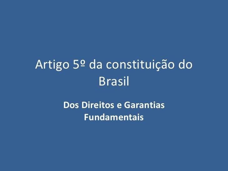Artigo 5º da constituição do           Brasil    Dos Direitos e Garantias        Fundamentais