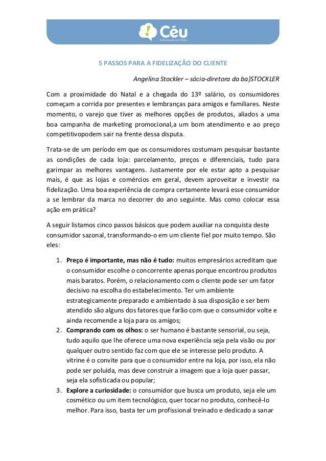 5 PASSOS PARA A FIDELIZAÇÃO DO CLIENTE Angelina Stockler – sócia-diretora da ba}STOCKLER Com a proximidade do Natal e a ch...