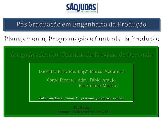 Planejamento, Programação e Controle da Produção Artigo Acadêmico: Técnicas de Previsão de Demanda Docente: Prof. Me. Eng....