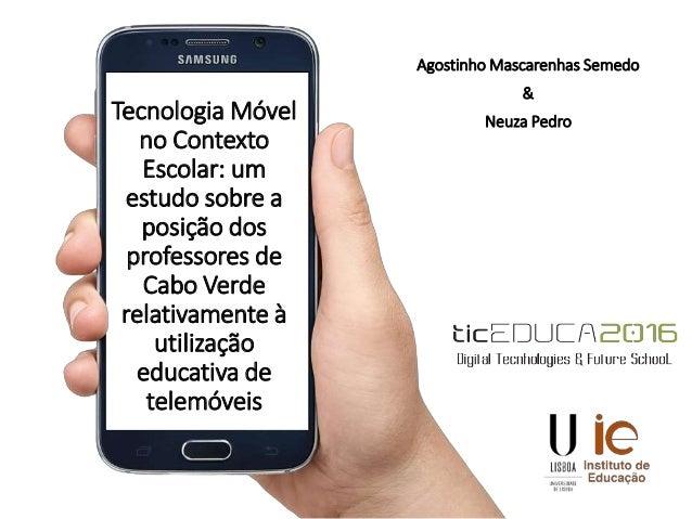 Tecnologia Móvel no Contexto Escolar: um estudo sobre a posição dos professores de Cabo Verde relativamente à utilização e...