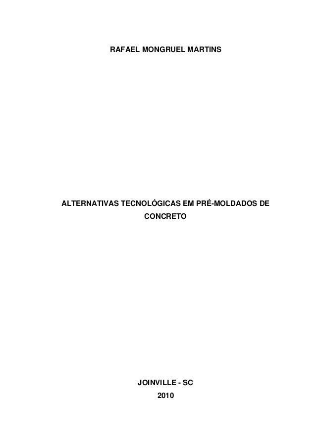 RAFAEL MONGRUEL MARTINS ALTERNATIVAS TECNOLÓGICAS EM PRÉ-MOLDADOS DE CONCRETO JOINVILLE - SC 2010