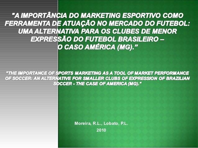 Moreira, R.L., Lobato, P.L.           2010