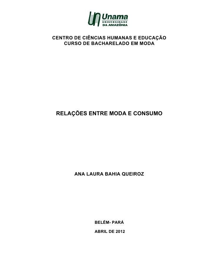 CENTRO DE CIÊNCIAS HUMANAS E EDUCAÇÃO   CURSO DE BACHARELADO EM MODA RELAÇÕES ENTRE MODA E CONSUMO       ANA LAURA BAHIA Q...