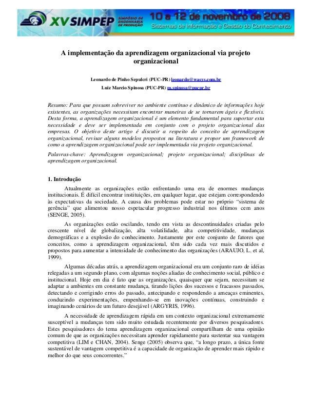 A implementação da aprendizagem organizacional via projeto organizacional Leonardo de Pinho Sepulcri (PUC-PR) leonardo@was...