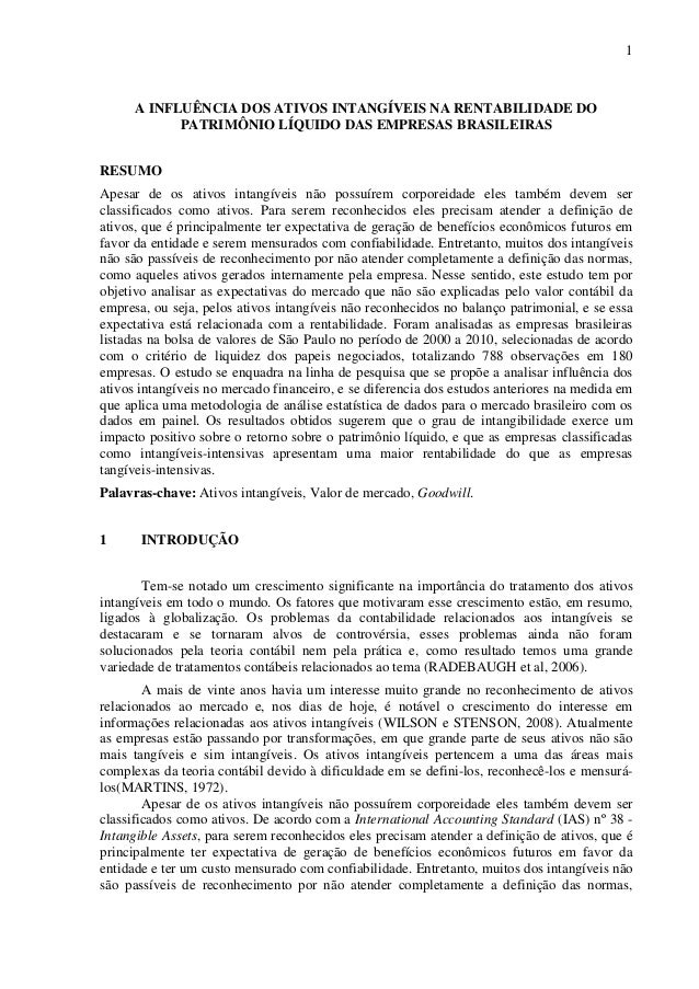 1 A INFLUÊNCIA DOS ATIVOS INTANGÍVEIS NA RENTABILIDADE DO PATRIMÔNIO LÍQUIDO DAS EMPRESAS BRASILEIRAS RESUMO Apesar de os ...