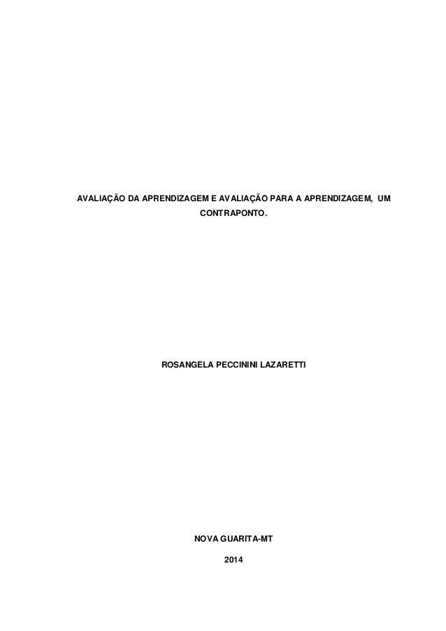 AVALIAÇÃO DA APRENDIZAGEM E AVALIAÇÃO PARA A APRENDIZAGEM, UM CONTRAPONTO.  ROSANGELA PECCININI LAZARETTI  NOVA GUARITA-MT...