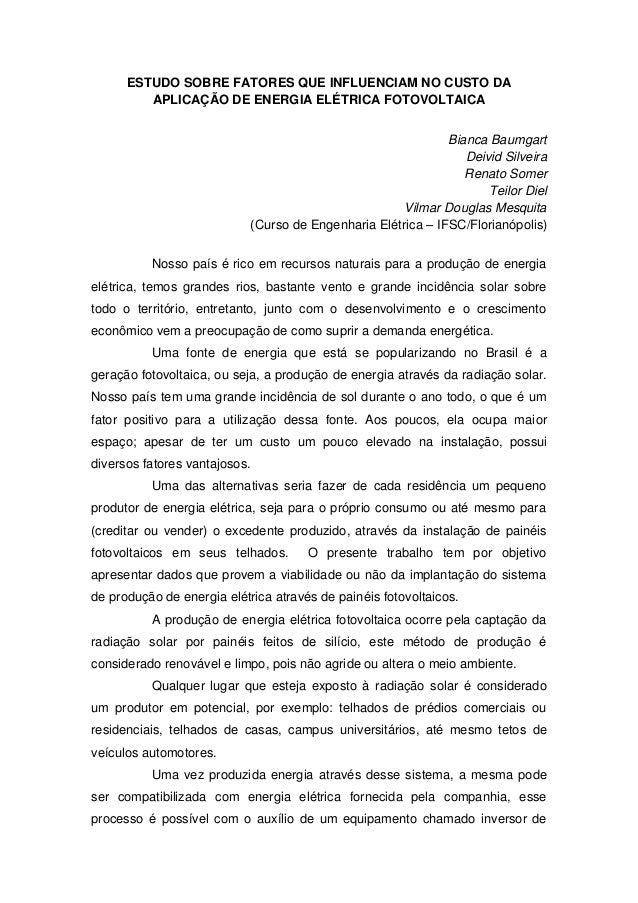 ESTUDO SOBRE FATORES QUE INFLUENCIAM NO CUSTO DA APLICAÇÃO DE ENERGIA ELÉTRICA FOTOVOLTAICA Bianca Baumgart Deivid Silveir...