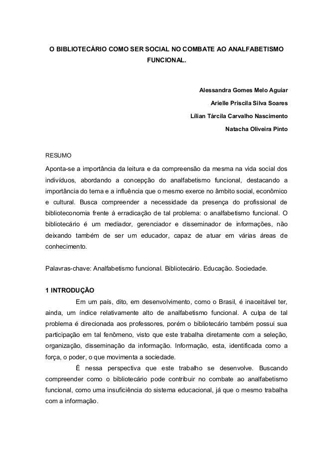 O BIBLIOTECÁRIO COMO SER SOCIAL NO COMBATE AO ANALFABETISMO FUNCIONAL. Alessandra Gomes Melo Aguiar Arielle Priscila Silva...