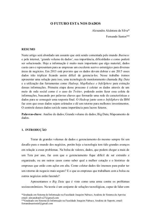 O FUTURO ESTA NOS DADOSAlexandra Alcântara da Silva*Fernando Santos**RESUMONeste artigo será abordado um assunto que está ...