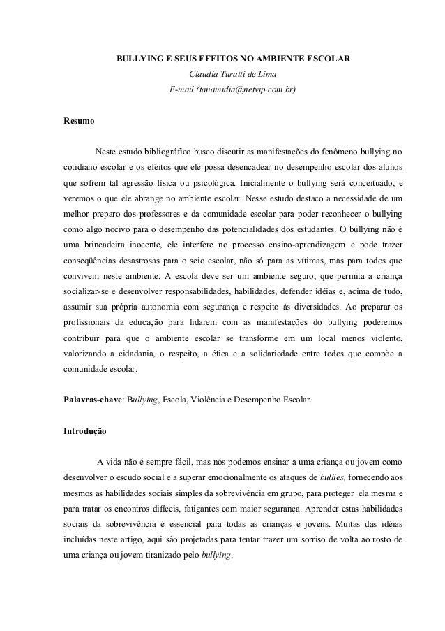 BULLYING E SEUS EFEITOS NO AMBIENTE ESCOLAR Claudia Turatti de Lima E-mail (tanamidia@netvip.com.br) Resumo Neste estudo b...