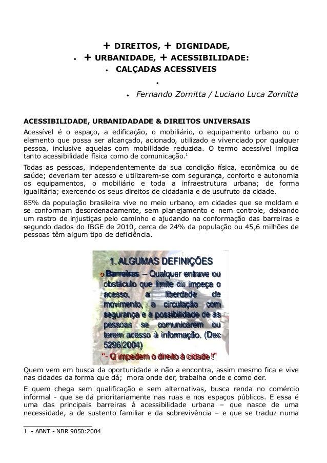 + DIREITOS, + DIGNIDADE, • + URBANIDADE, + ACESSIBILIDADE: • CALÇADAS ACESSIVEIS • • Fernando Zornitta / Luciano Luca Zorn...