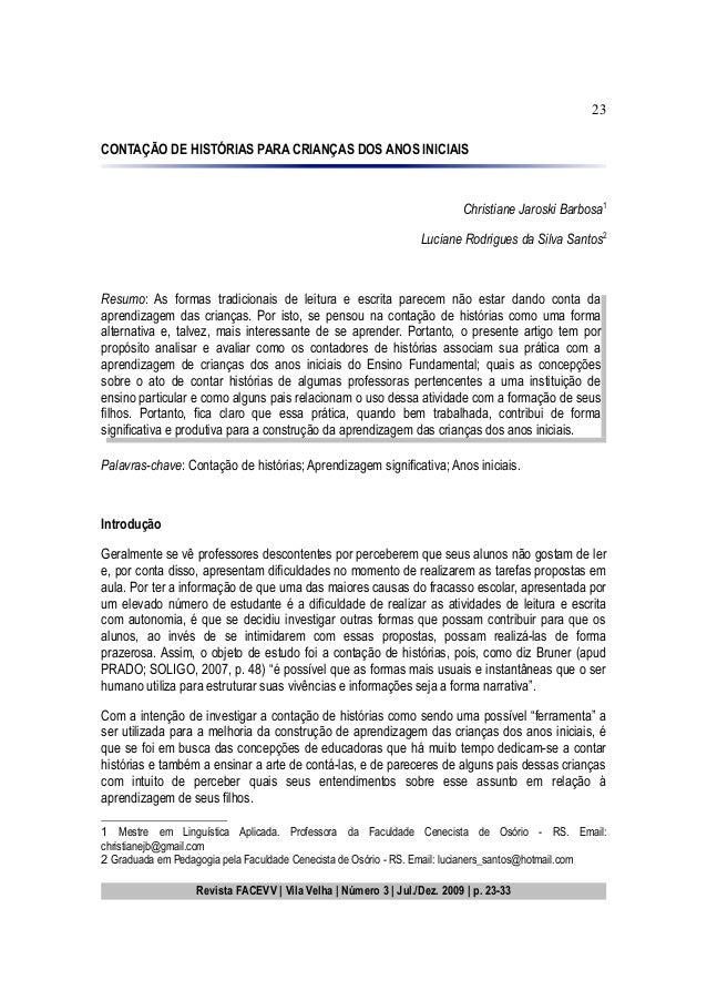 23CONTAÇÃO DE HISTÓRIAS PARA CRIANÇAS DOS ANOS INICIAISChristiane Jaroski Barbosa1Luciane Rodrigues da Silva Santos2Resumo...