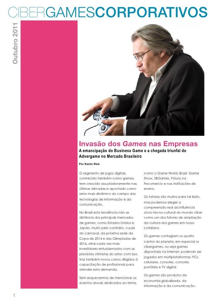 CIBERGAMESCORPORATIVOSOutubro 2011               Invasão dos Games nas Empresas               A emancipação do Business Ga...