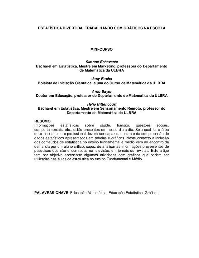 ESTATÍSTICA DIVERTIDA: TRABALHANDO COM GRÁFICOS NA ESCOLA MINI-CURSO Simone Echeveste Bacharel em Estatística, Mestre em M...