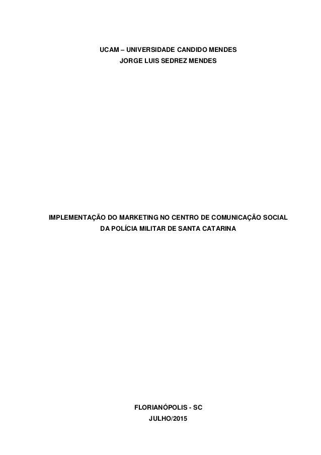 1 UCAM – UNIVERSIDADE CANDIDO MENDES JORGE LUIS SEDREZ MENDES IMPLEMENTAÇÃO DO MARKETING NO CENTRO DE COMUNICAÇÃO SOCIAL D...