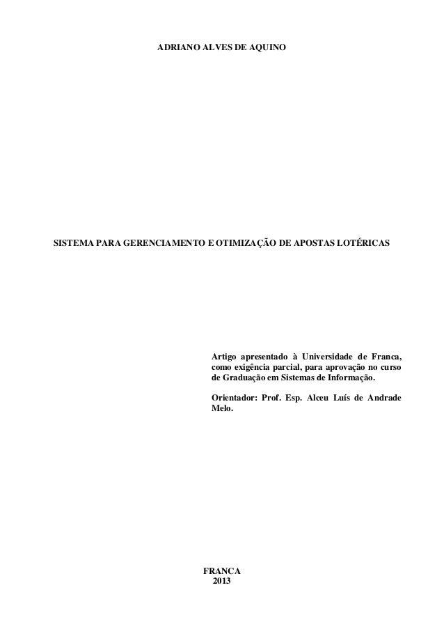 ADRIANO ALVES DE AQUINO SISTEMA PARA GERENCIAMENTO E OTIMIZAÇÃO DE APOSTAS LOTÉRICAS Artigo apresentado à Universidade de ...