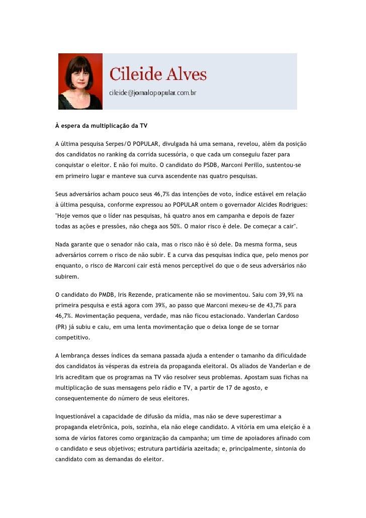 À espera da multiplicação da TV  A última pesquisa Serpes/O POPULAR, divulgada há uma semana, revelou, além da posição dos...