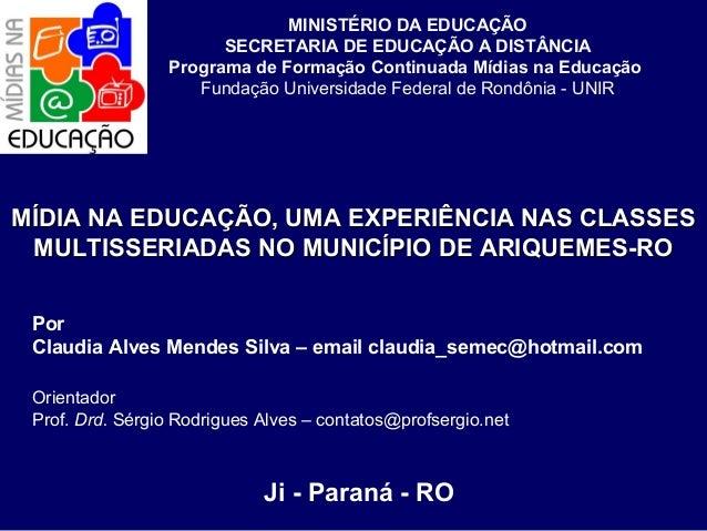 MINISTÉRIO DA EDUCAÇÃO SECRETARIA DE EDUCAÇÃO A DISTÂNCIA Programa de Formação Continuada Mídias na Educação Fundação Univ...