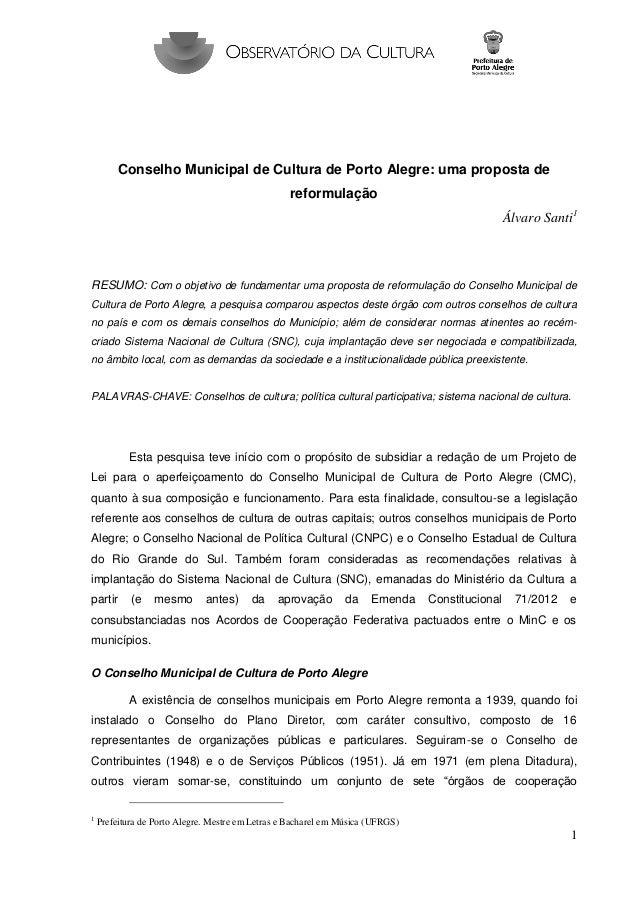 1  Conselho Municipal de Cultura de Porto Alegre: uma proposta de reformulação  Álvaro Santi1  RESUMO: Com o objetivo de f...