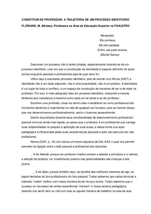 CONSTITUIR-SE PROFESSOR: A TRAJETÓRIA DE UM PROCESSO IDENTITÁRIO FLORIANO, M. Bárbara. Professora na Área de Educação Supe...