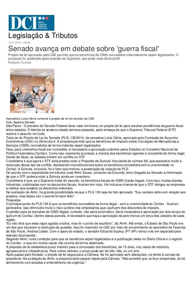 Legislação & Tributos  12/11/2014 - 05h00  Senado avança em debate sobre 'guerra fiscal'  Projeto de lei aprovado pela CAE...