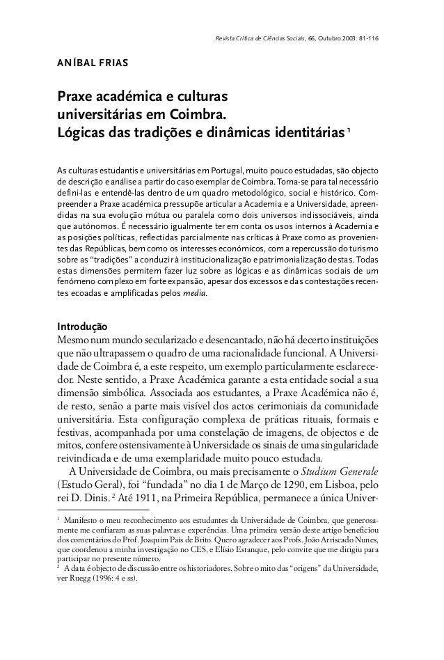 Revista Crítica de Ciências Sociais, 66, Outubro 2003: 81-116ANÍBAL FRIASPraxe académica e culturasuniversitárias em Coimb...