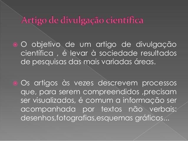   O objetivo de um artigo de divulgação científica , é levar à sociedade resultados de pesquisas das mais variadas áreas....