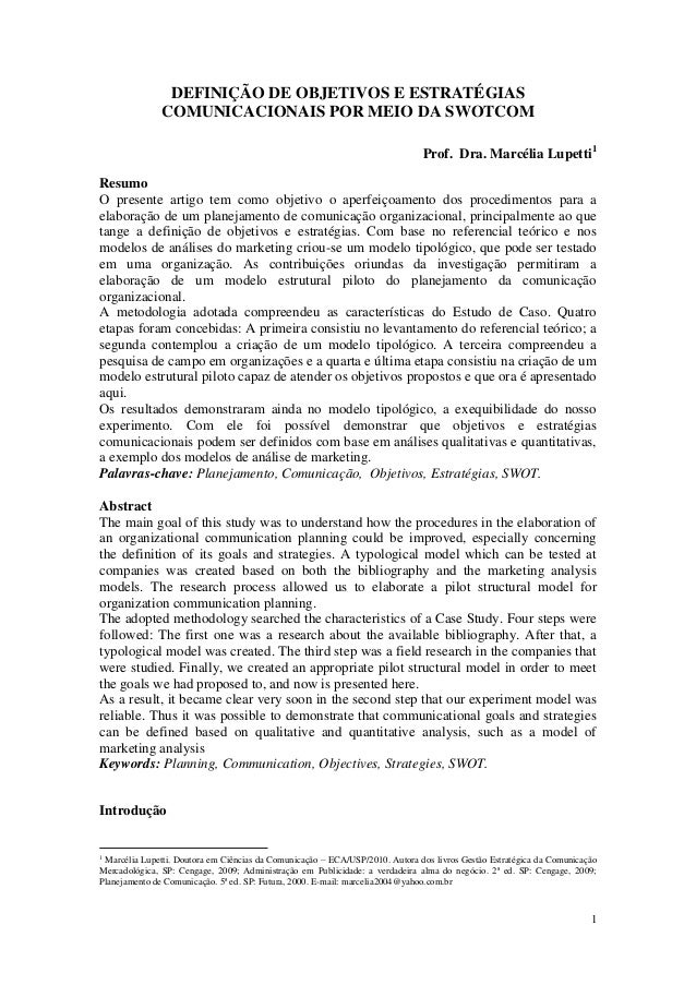 1 DEFINIÇÃO DE OBJETIVOS E ESTRATÉGIAS COMUNICACIONAIS POR MEIO DA SWOTCOM Prof. Dra. Marcélia Lupetti1 Resumo O presente ...