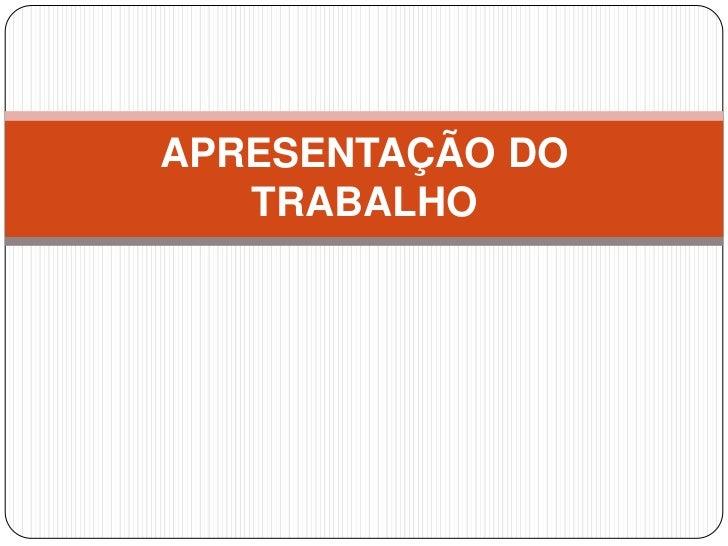 APRESENTAÇÃO DO   TRABALHO