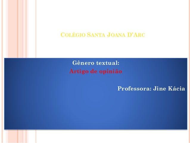 COLÉGIO SANTA JOANA D'ARC Gênero textual: Artigo de opinião Professora: Jine Kácia