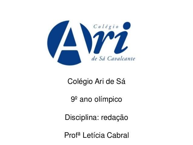 Colégio Ari de Sá 9º ano olímpico Disciplina: redação Profª Letícia Cabral