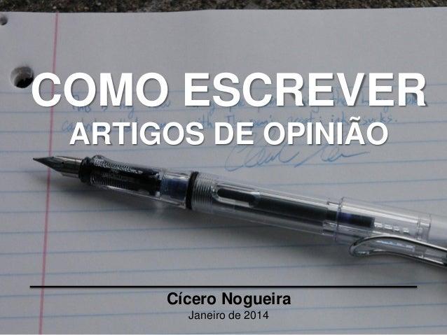 COMO ESCREVER ARTIGOS DE OPINIÃO Cícero Nogueira Janeiro de 2014