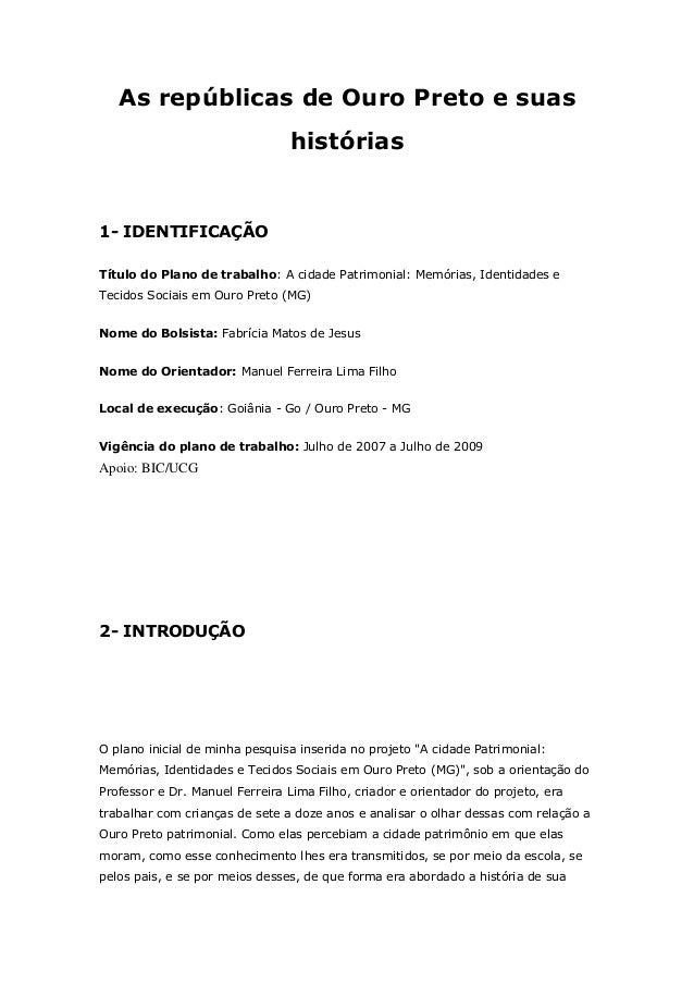 As repúblicas de Ouro Preto e suas histórias 1- IDENTIFICAÇÃO Título do Plano de trabalho: A cidade Patrimonial: Memórias,...