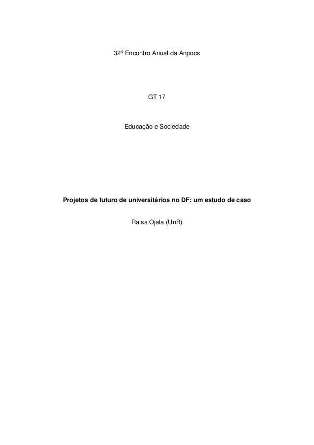 32º Encontro Anual da Anpocs GT 17 Educação e Sociedade Projetos de futuro de universitários no DF: um estudo de caso Rais...