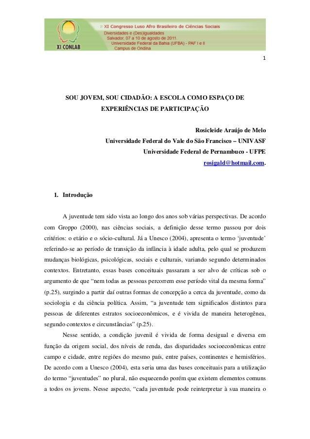 1 SOU JOVEM, SOU CIDADÃO: A ESCOLA COMO ESPAÇO DE EXPERIÊNCIAS DE PARTICIPAÇÃO Rosicleide Araújo de Melo Universidade Fede...