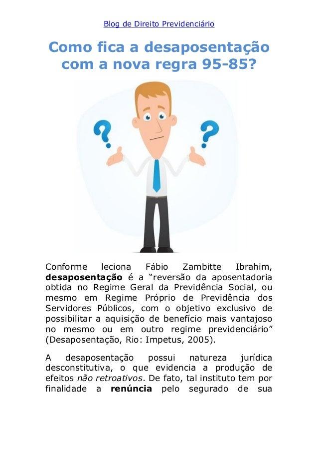 Blog de Direito Previdenciário Como fica a desaposentação com a nova regra 95-85? Conforme leciona Fábio Zambitte Ibrahim,...