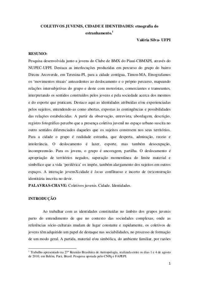 1 COLETIVOS JUVENIS, CIDADE E IDENTIDADES: etnografia do estranhamento.1 Valéria Silva- UFPI RESUMO: Pesquisa desenvolvida...