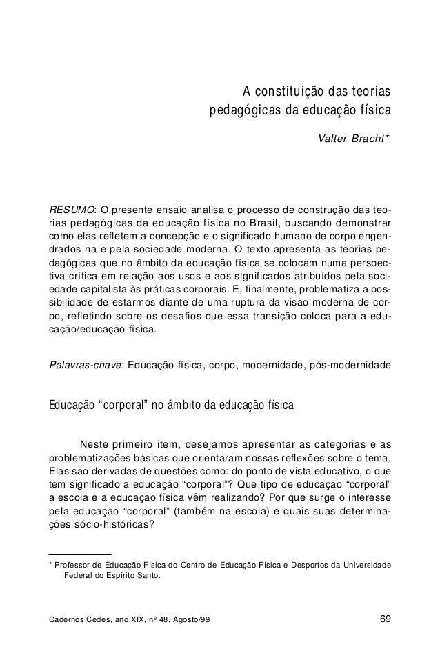 Cadernos Cedes, ano XIX, nº 48, Agosto/99 69 Valter Bracht* RESUMO: O presente ensaio analisa o processo de construção das...