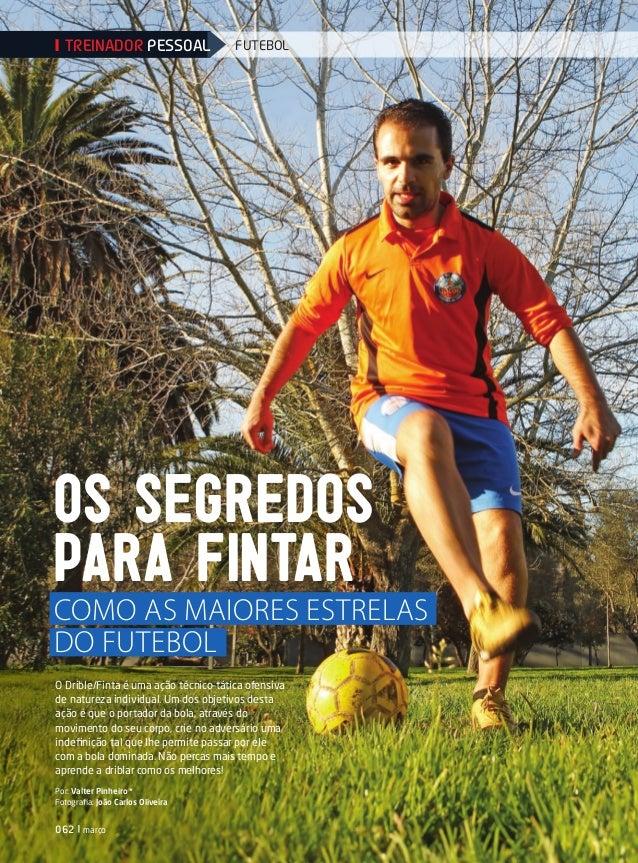062 | marçoos segredospara fintarcomo as maiores estrelasdo futebolO Drible/Finta é uma ação técnico–tática ofensivade nat...