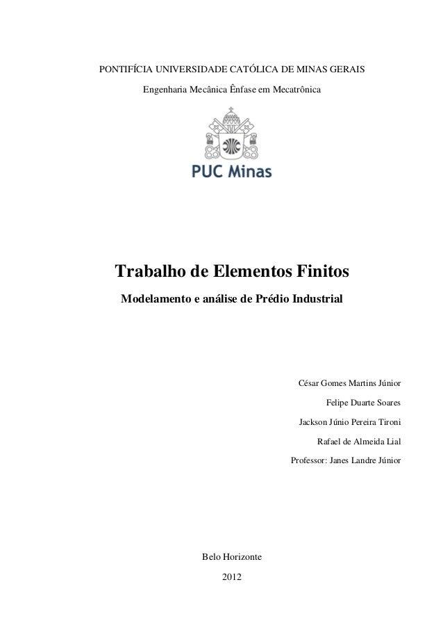 PONTIFÍCIA UNIVERSIDADE CATÓLICA DE MINAS GERAIS Engenharia Mecânica Ênfase em Mecatrônica  Trabalho de Elementos Finitos ...